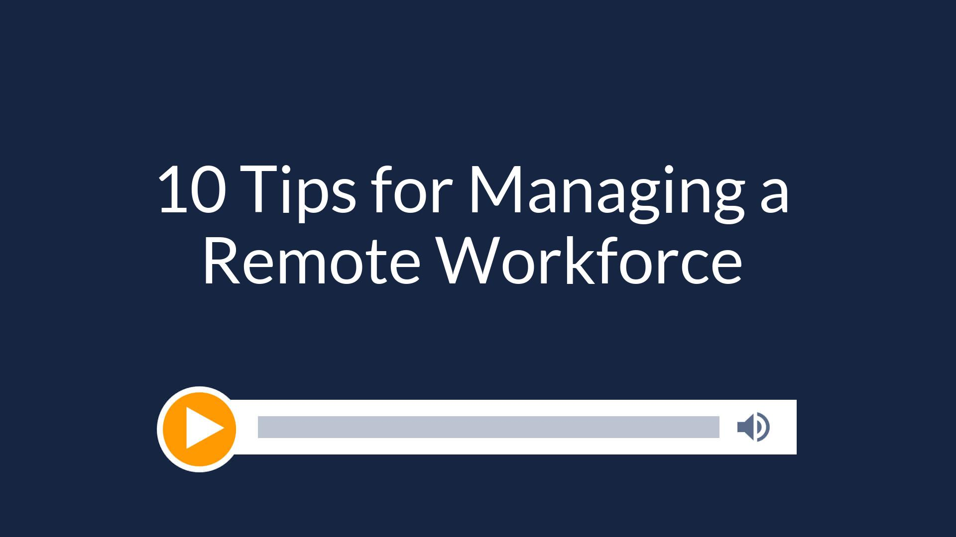 10 Tips for Managing a Remote Workforce