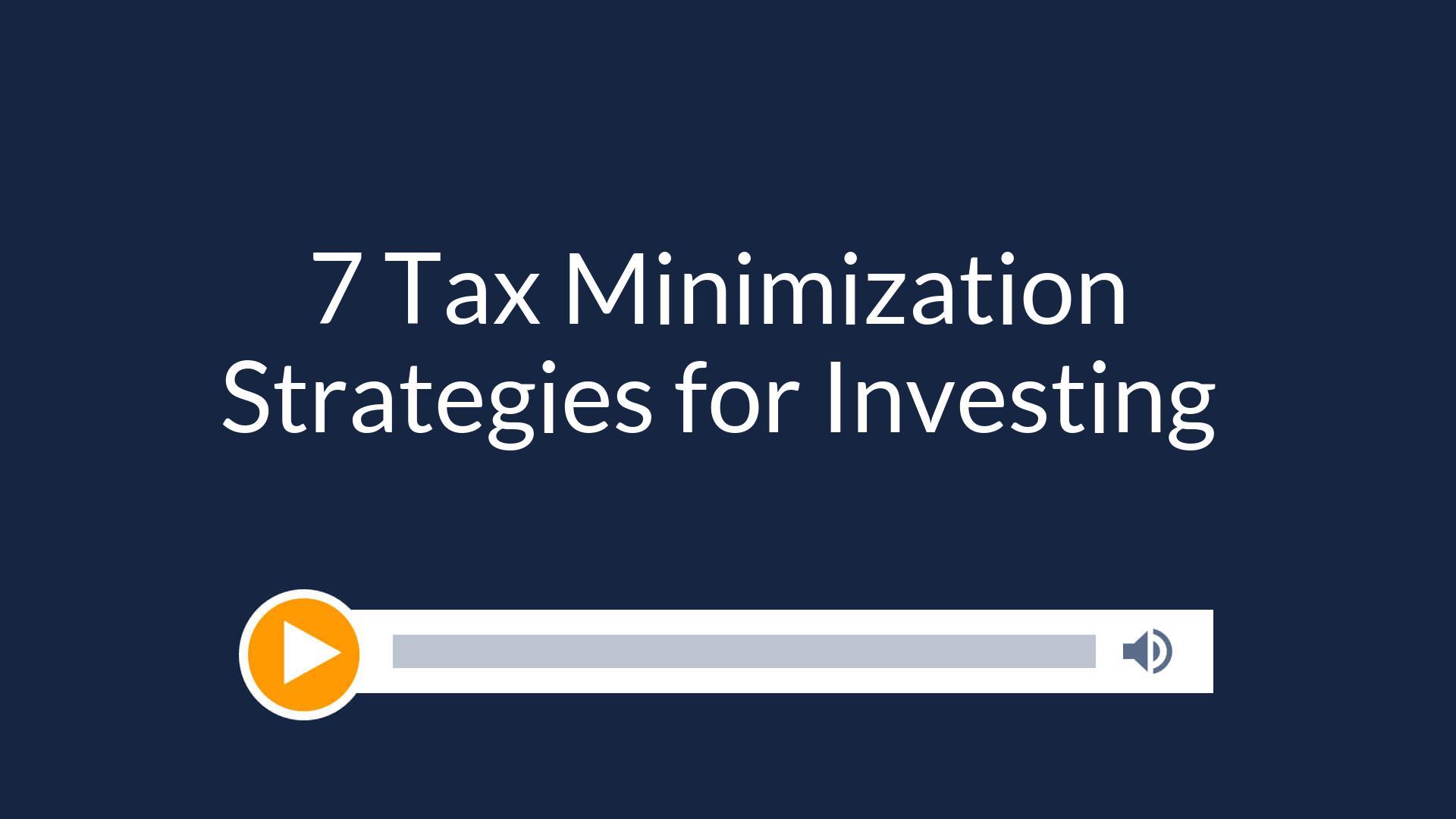 7 Tax Minimization Strategies for Investing