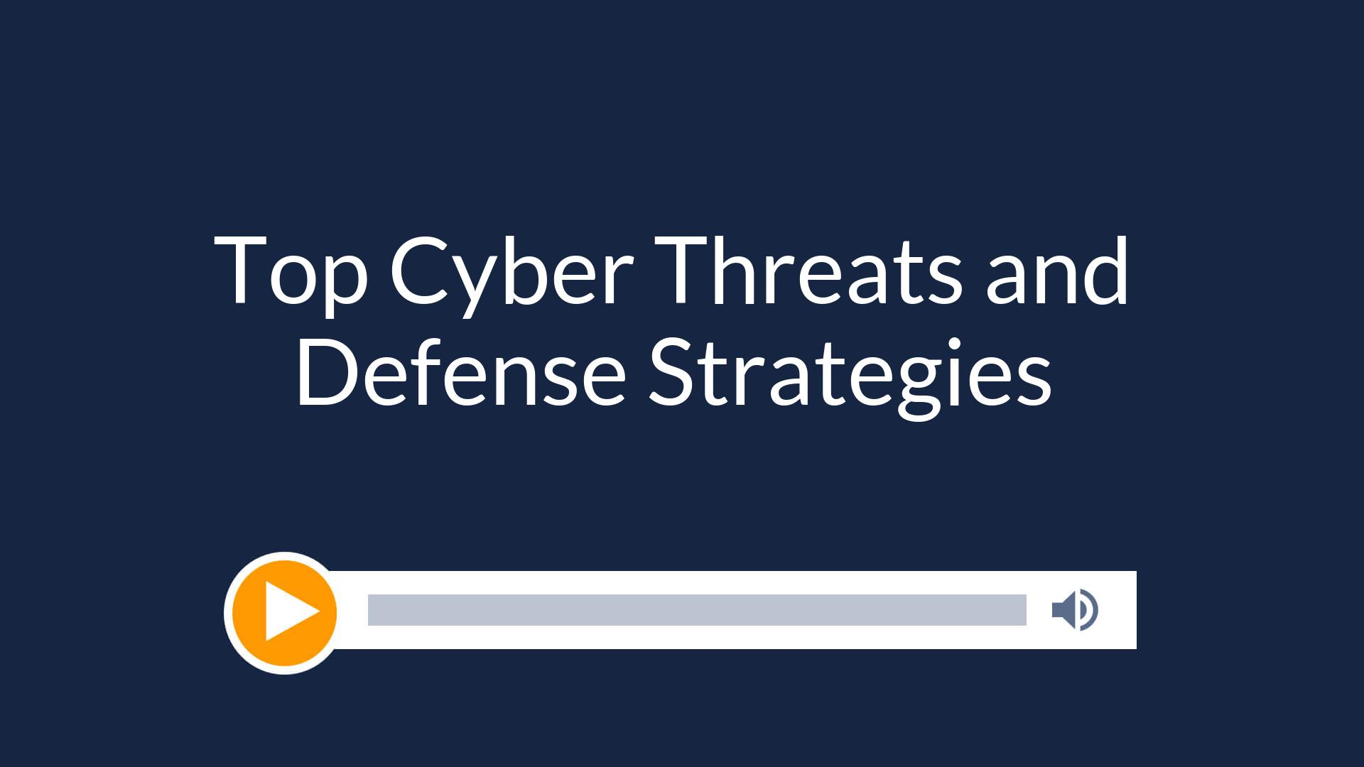Top Cyber Threats and Defense Strategies