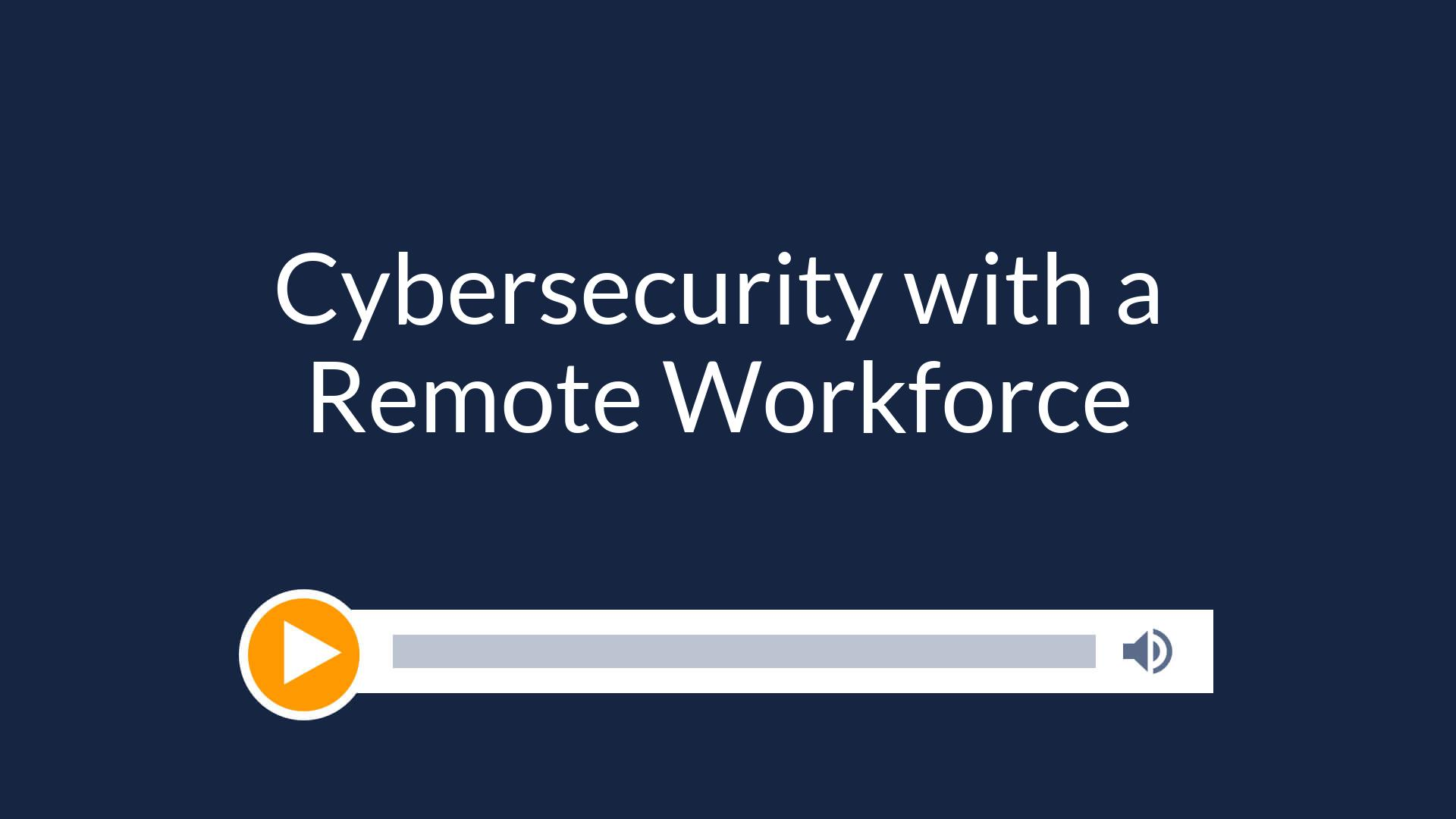 Cybersecurity with a Remote Workforce