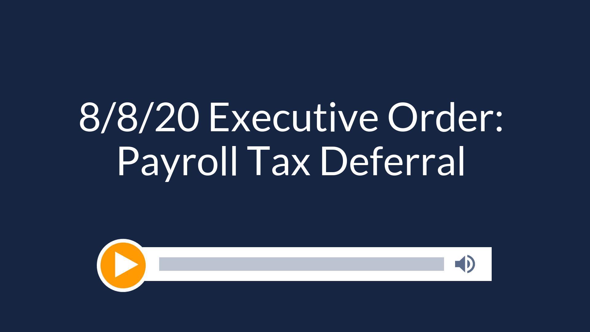 8/8/20 Executive Order: Payroll Tax Deferral