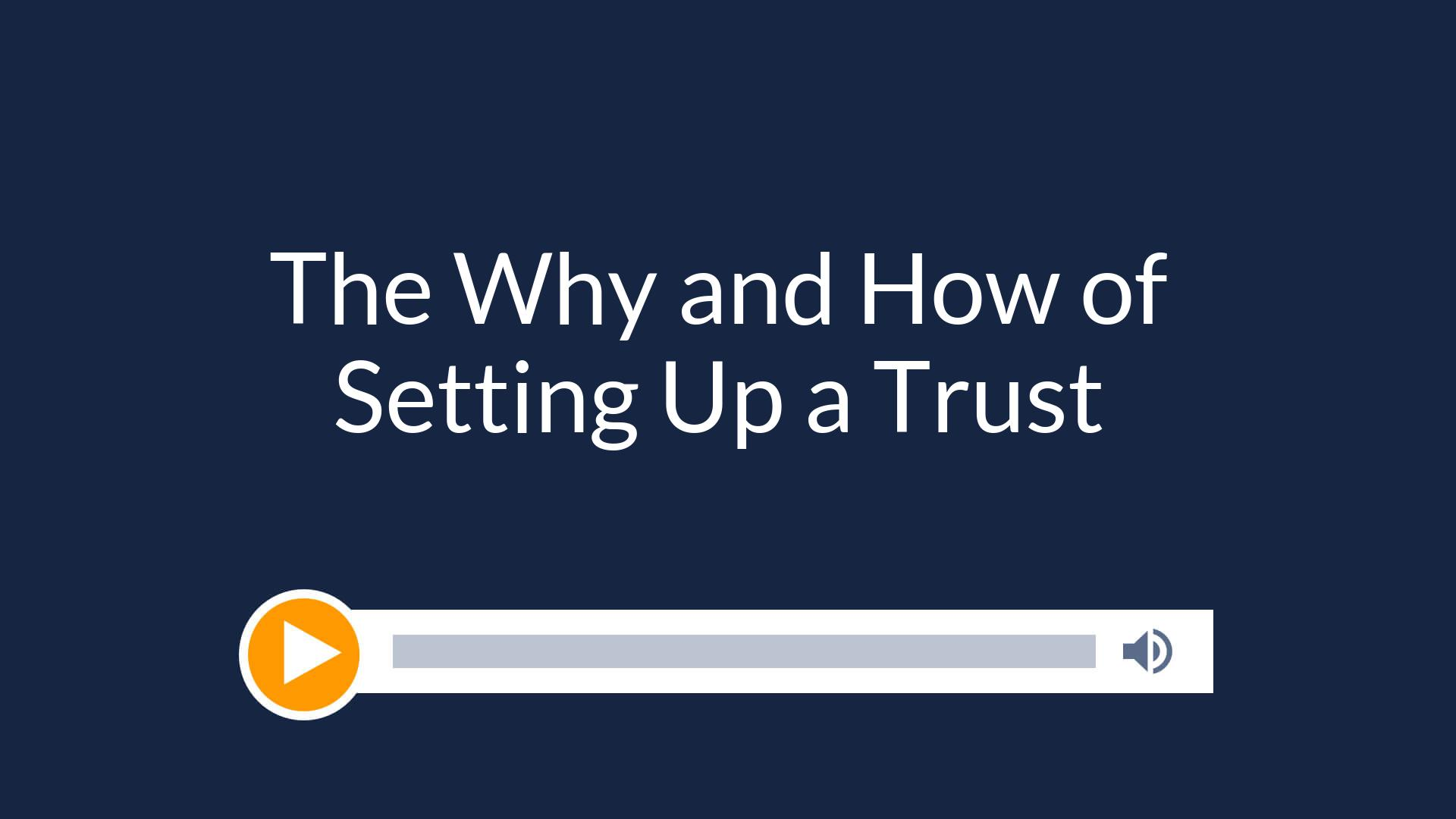 The Why and How of Setting Up a Trust