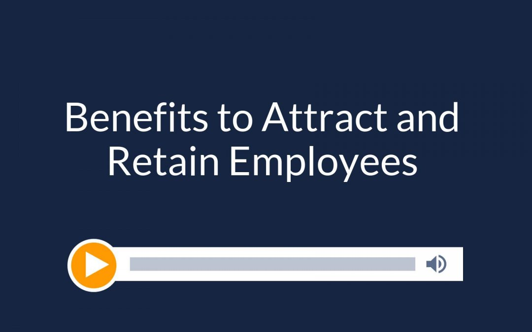 Benefits to Help Attract and Retain Employees