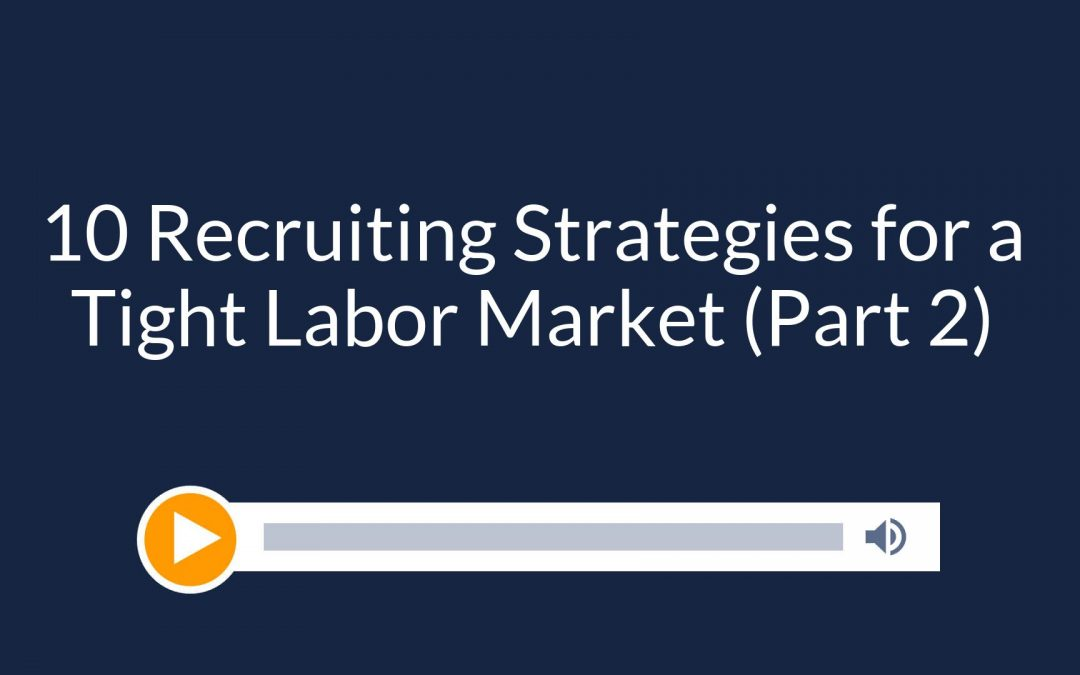 10 Recruiting Strategies for a Tight Labor Market (Part 2)