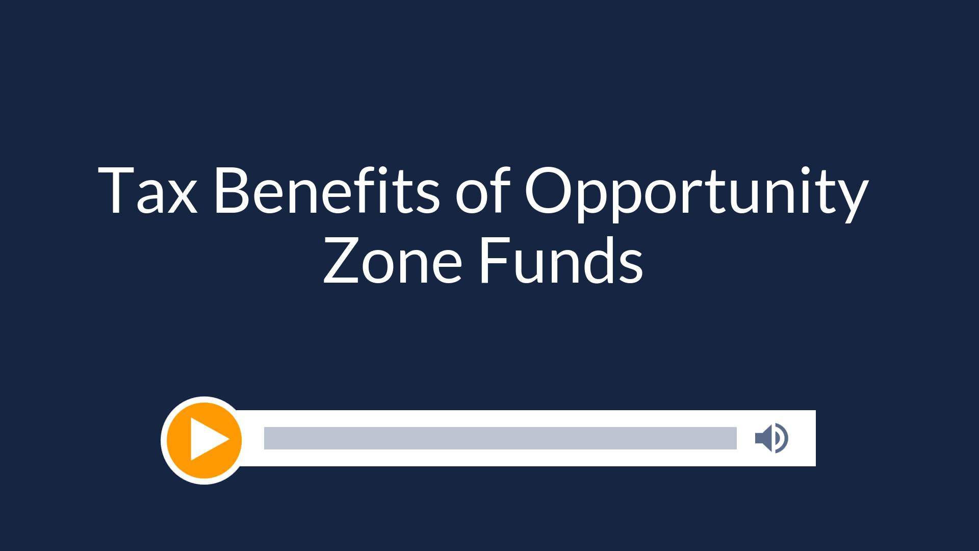 Tax Benefits of Opportunity Zone Funds